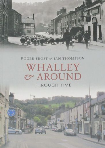 Whalley & Around Through Time, by Roger Frost and Ian Thompson